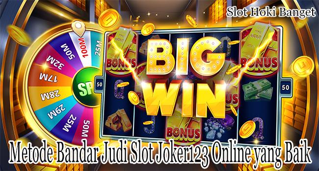 Metode Bandar Judi Slot Joker123 Online yang Baik Hingga Kaya