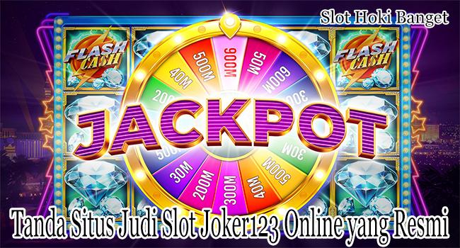 Tanda Situs Judi Slot Joker123 Online yang Resmi Terpercaya
