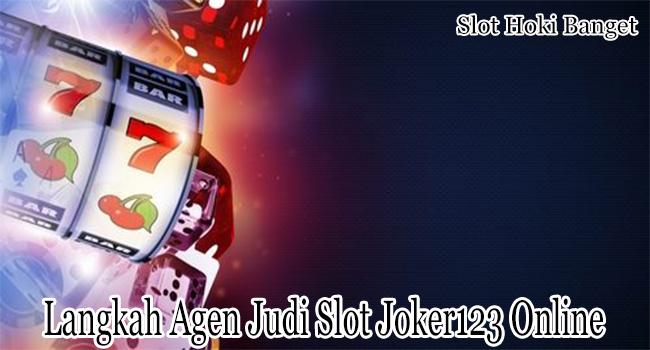 Langkah Agen Judi Slot Joker123 Online yang Bisa Hadirkan Sukses