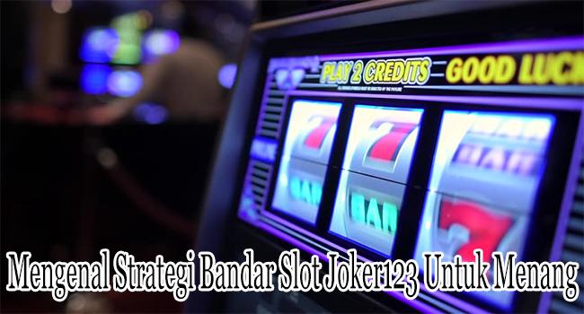 Mengenal Strategi Bandar Slot Joker123 Untuk Bisa Menang