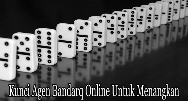 Kunci Agen Bandarq Online Untuk Menangkan Permainan