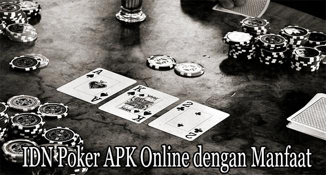 IDN Poker APK Online dengan Manfaat Tingkatkan Tantangan