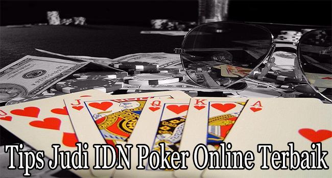 Tips Judi IDN Poker Online Terbaik dan Sangat Ampuh